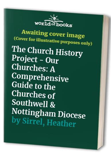 The Church History - Our Churches By Heather Sirrel