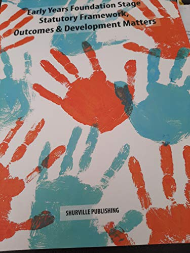The EYFS Statutory Framework, Outcomes & Development Matters: 2017 by Shurville Publishing