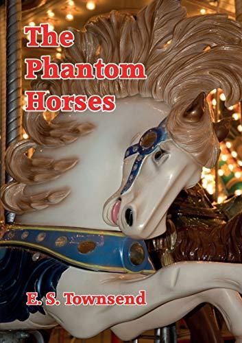 The Phanton Horses By E. S. Townsend