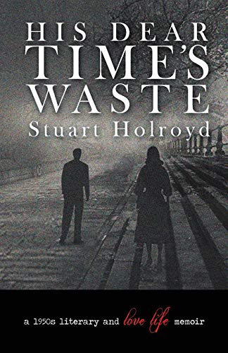 His Dear Time's Waste By Stuart Holroyd