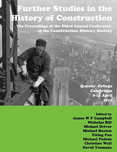 Further Studies in the History of Construction By James Campbell (University of Leicester UK)