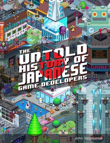 The Untold History of Japanese Game Developers By S M G Szczepaniak
