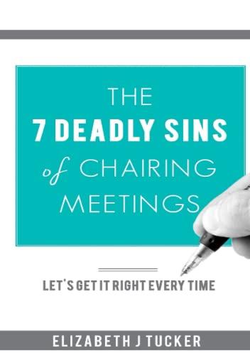 The 7 Deadly Sins of Chairing Meetings By Elizabeth J. Tucker