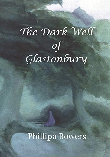 The Dark Well of Glastonbury By Phillipa Bowers