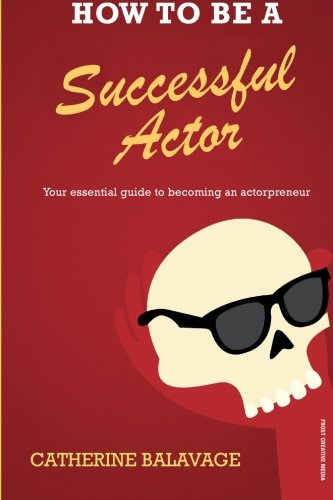 How to be a Successful Actor By Catherine Balavage
