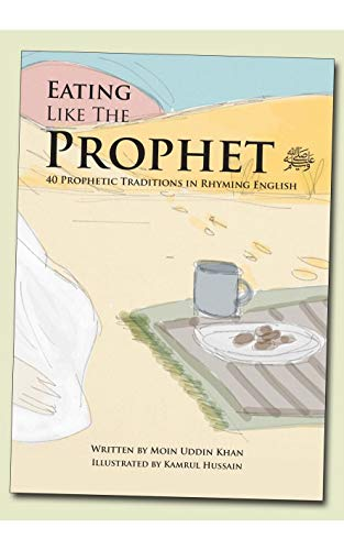 Eating Like the Prophet By Moin Uddin Khan