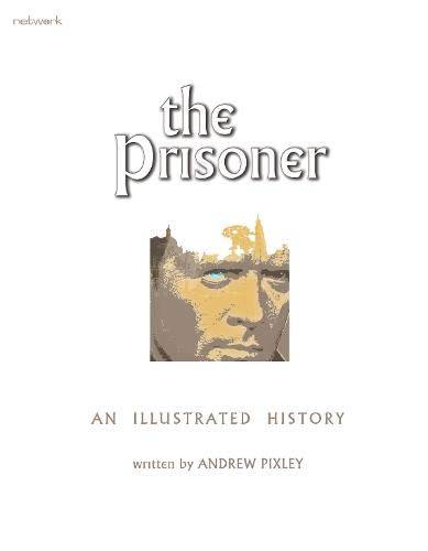 The Prisoner: An Illustrated History By Andrew Pixley