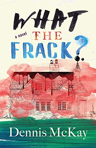 What the Frack? By Dennis McKay
