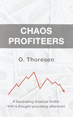 Chaos Profiteers: A Fascinating Financial Thriller with a Thought-Provoking Afterword By Ole Thoresen