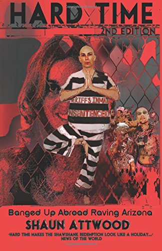 Hard Time: Banged Up Abroad Raving Arizona by Shaun Attwood