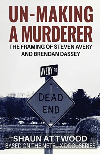 Un-Making a Murderer By Shaun Attwood