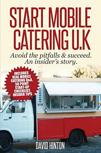 Start Mobile Catering UK: Avoid the Pitfalls & Succeed. An Insider's Story by David Hinton