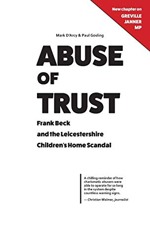 Abuse of Trust: Frank Beck and the Leicestershire Children's Home Scandal By Mark D'Arcy