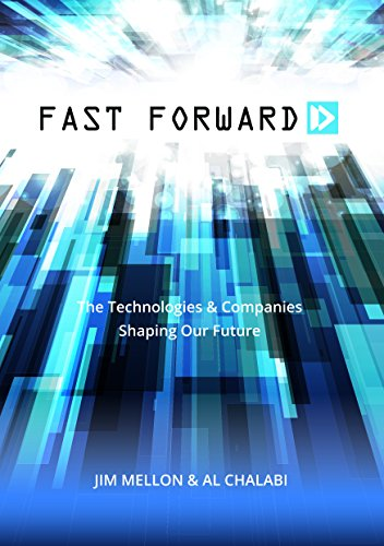 Fast Forward: The Technologies and Companies Shaping Our Future By Jim Mellon