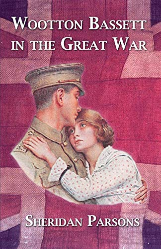 Wootton Bassett in the Great War by Sheridan Parsons