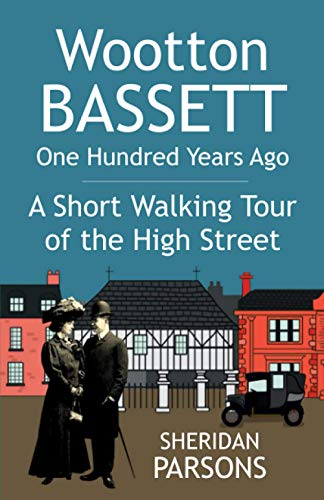 Wootton Bassett One Hundred Years Ago - A Short Walking Tour of the High Street By Sheridan Parsons