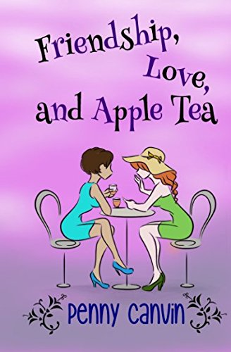 Friendship, Love and Apple Tea By Penny Canvin