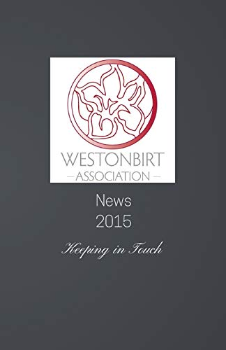 Westonbirt Association News: The Annual News Magazine for the Alumni of Westonbirt School By Debbie Young