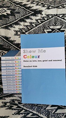 Show Me Colour By Rosalind Gibb