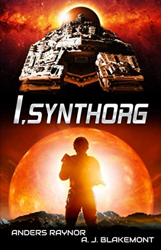 I, Synthorg: Synthorg Marines book 1 By A J Blakemont
