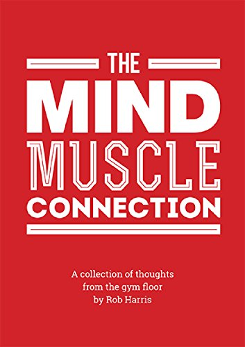 The Mind Muscle Connection By Rob Harris