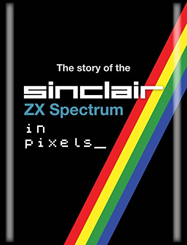 The Story of the ZX Spectrum in Pixels By Chris Wilkins