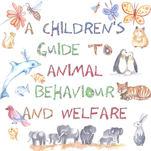 A Children's Guide to Animal Behaviour and Welfare By Nicola Gothard