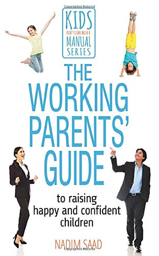The Working Parents' Guide By Nadim Saad