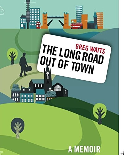 The Long Road Out of Town By Greg Watts