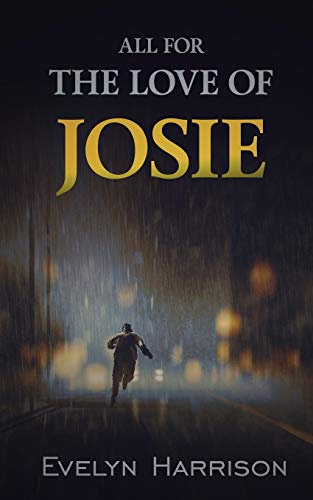 All For the Love of Josie: A Tale From Willow ... by Harrison, Evelyn 0993190928
