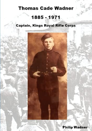 Thomas Cade Wadner 1885-1971 Captain, King's Royal Rifle Corps By Philip Wadner