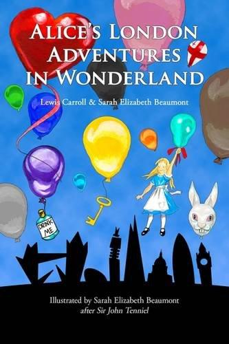 Alice's London Adventures in Wonderland By Sarah Elizabeth Beaumont