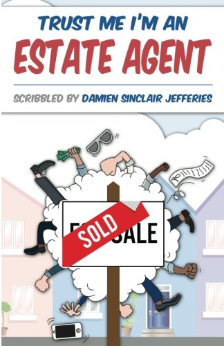 Trust Me I'm An Estate Agent By Damien Jefferies