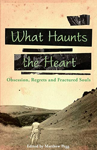 What Haunts the Heart By Matthew Pegg