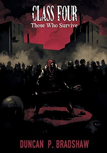 Class Four: Those Who Survive By Duncan P. Bradshaw