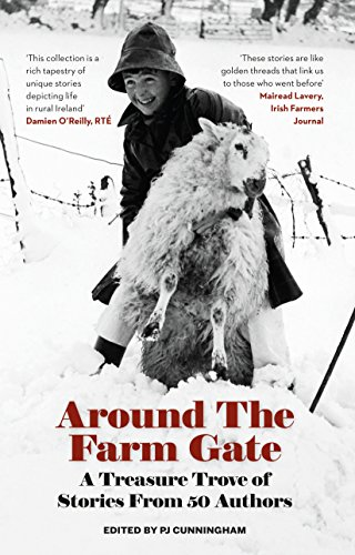 Around the Farm Gate: A Treasure Trove of Irish Stories by Edited by P.J. Cunningham