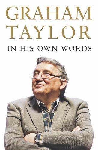 Graham Taylor In His Own Words By Graham Taylor