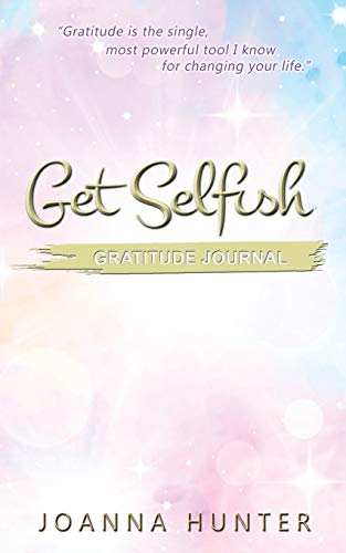 Get Selfish- Gratitude Journal By Joanna Hunter