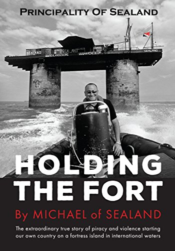 Principality of Sealand: Holding the Fort by Michael Bates