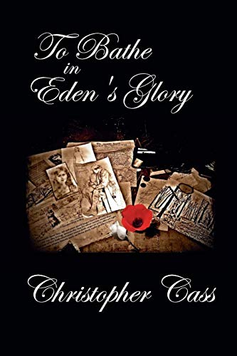 To Bathe in Eden's Glory By Christopher Cass
