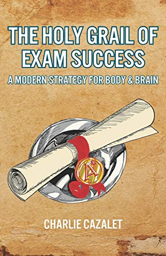 The Holy Grail of Exam Success By Charlie Cazalet