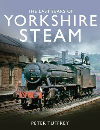 The Last Years of Yorkshire Steam By Peter Tuffrey