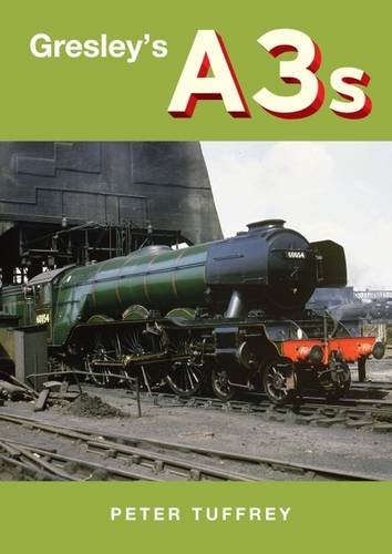 Gresley's A3s By Peter Tuffrey