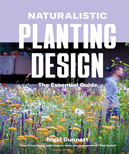 Naturalistic Planting Design The Essential Guide By Nigel Dunnett