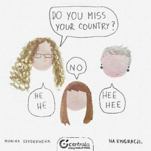 Do You Miss Your Country? By Monika Szydlowska
