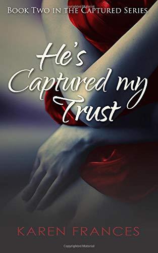 He's Captured My Trust By Karen Frances