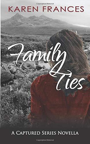 Family Ties: A Captured Series Novella By Karen Frances