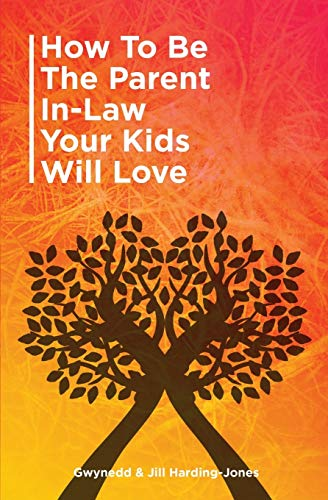 How to be the Parent-in-Law Your Kids Will Love By Gwynedd Jones