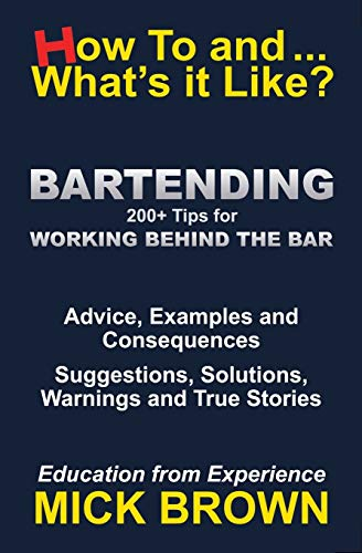 Bartending (How to...and What's it Like?) By Mick Brown