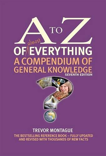 A to Z of Everything: A Compendium of General Knowledge (A to Z Series) By Trevor Montague